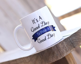 Motivational Coffee Mug - It's a Good Day To Have A Good Day Mug - Good Day Coffee Mug - Gift For A Friend - Personalized Mug - Gift Under25