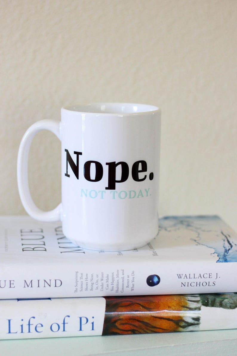 Nope Not Today Mug  Funny Mug  Custom Coffee Mug  Gift For image 0