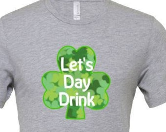 Lets Day Drink T Shirt, St. Patrick Day T Shirt , St. Patty's Day Shirt , Funny St. Patrick Day Shirt , St Patrick Day Date T Shirt