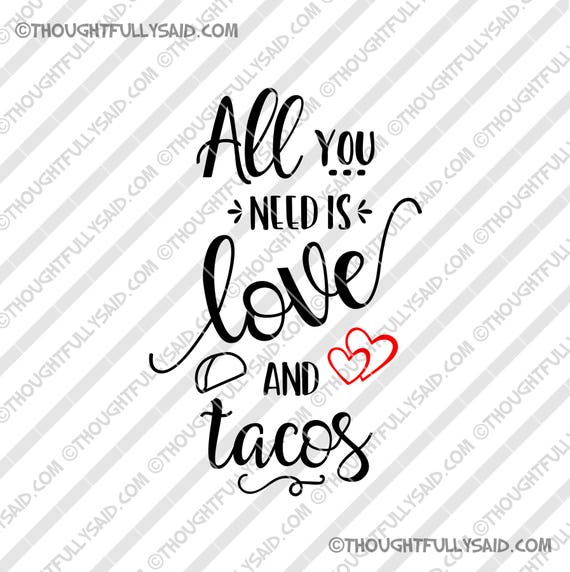 All You Need Is Love And Tacos Svg Dxf Png Eps Die Cut Etsy