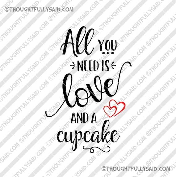 All You Need Is Love And A Cupcake Svg Dxf Png Eps Vector Die Etsy