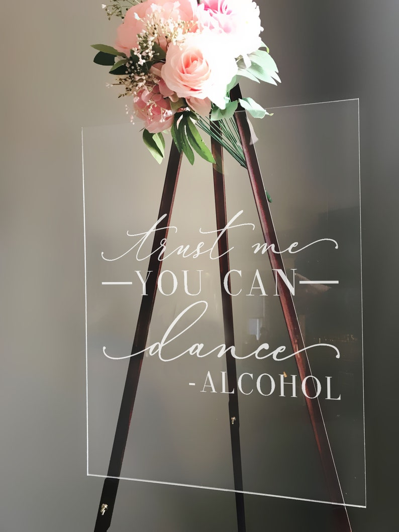 Trust Me You Can Dance Alcohol Wedding Sign Wedding Decor Wedding Decorations Acrylic Wedding Wedding Sign Acrylic Wedding Decor