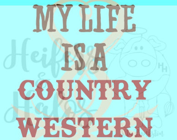 My Life is a Country Western Song Waiting to Happen svg cut file for cricut, silhouette, t-shirts, decals, yeti cup design