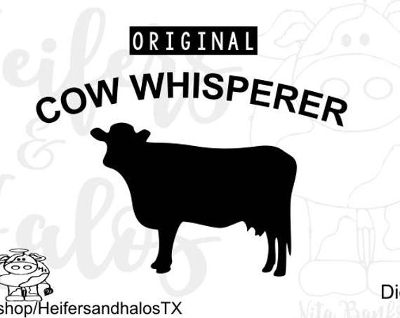 Original Cow Whisperer svg, png, pdf, eps cut file for cricut and silhouette, ranching, farming, cattle, t-shirts, decals, yeti cups
