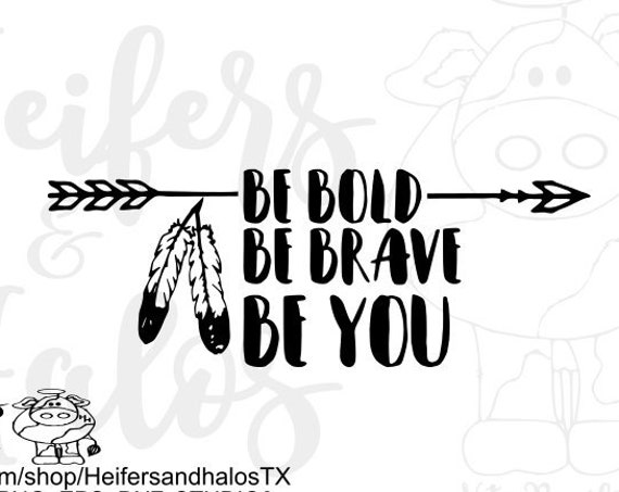 Be Bold, Be Brave, Be You arrow and feathers digital file, digital cut file, svg, pdf, png, eps, dxf, cricut, silhouette, t-shirt design