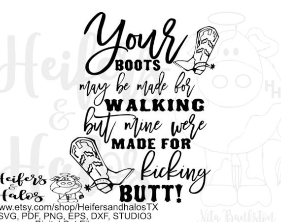 Your boots were made for walking but mine were made for kicking butt, digital cut file, sublimation, printable