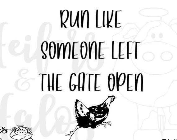 Run like someone left the gate open svg CUT FILE! Chicken, rooster, farm, ranch, gate, t-shirts, decal, yeti cup, cricut, silhouette