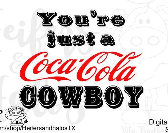 You're just a Coca-Cola Cowboy digital cut file punchy, ranchy, cowboy file for t-shirts, decals, cup design, cricut silhouette svg, studio3