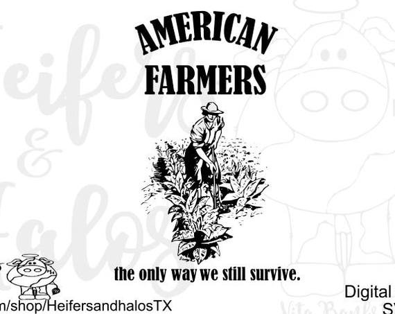 American Farmers the only way we will survive digital cut file - svg, pdf, png, eps, dxf, studio3, cricut, silhouette, t-shirts, decals, cup