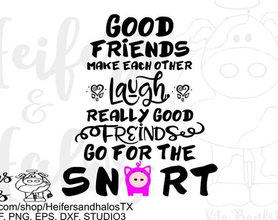 Pig Quote Good Friends Make each other Laugh, Really good friends go for the Snort!  svg, pdf, png, eps, dxf, studio3, studio2, farm, hog