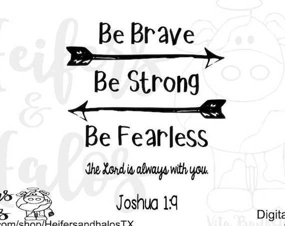 Be Brave, Be Strong, Be Fearless, Joshua 1:9, t-shirts, decal, cups, cricut, silhouette, svg, pdf, png, eps, dxf, studio3