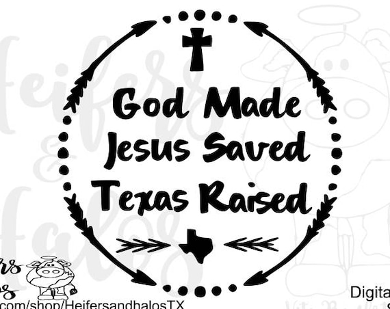 God Made, Jesus Saved, Texas Raised svg cut file for cricut and silhouette.  Texas pride for t-shirts, decals, yeti cups