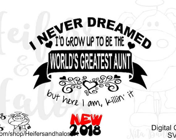 I never dreamed I'd grow up to be the World's Greatest Aunt, but here I am killin' it - digital cut file for cricut and silhouette