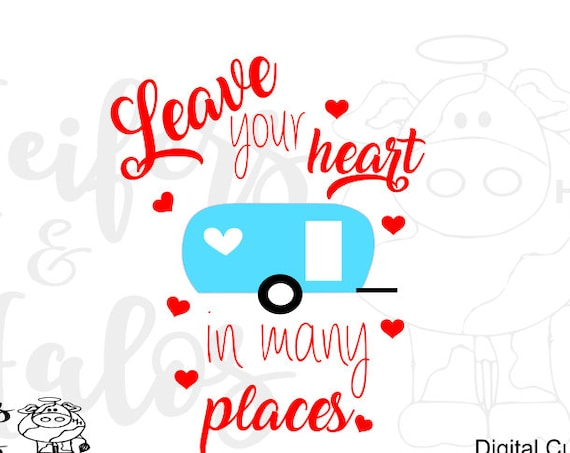 Leave your heart in many places svg digital cut file for cricut and silhouette