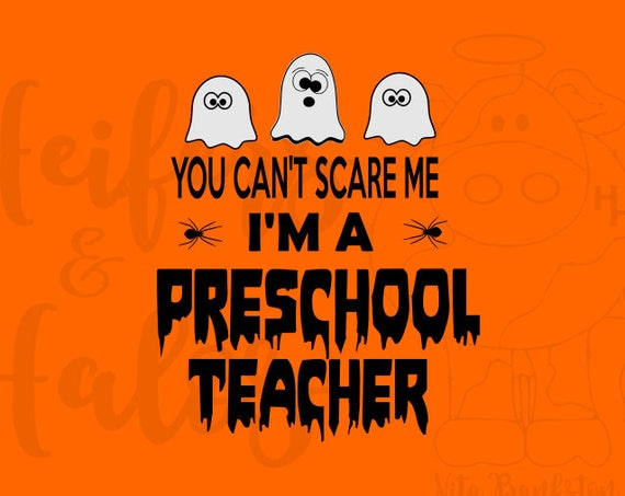 You can't scare me I'm a preschool teacher!  Halloween, svg, pdf, png, eps, studio3 digital cut file for cutting machines spooky cricut