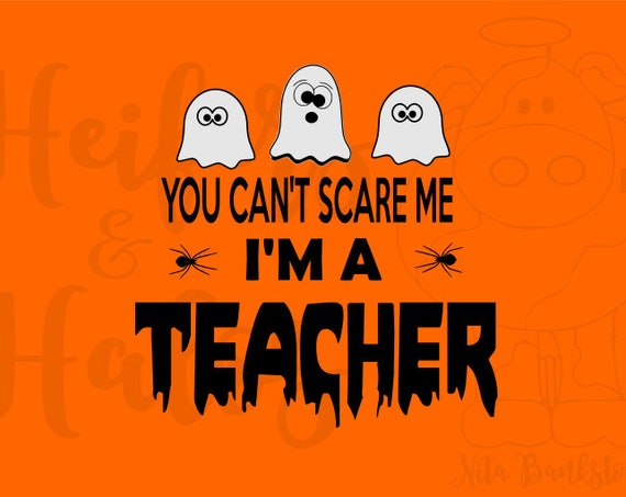 You can't scare me, I'm a teacher svg, pdf, png, eps, dxf, studio3, cut file, halloween, t-shirt. cricut, silhouette, halloween costume