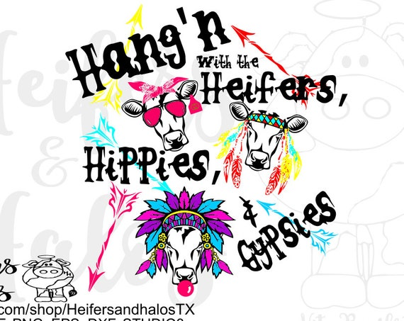 Hang'n with the heifers, hippies, & gypsies digital file, sublimation, printable, digital cut file, svg, pdf, png, eps, dxf