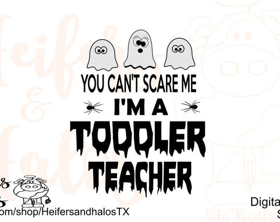 You can't scare me I'm a toddler teacher svg, png, eps, dxf, studio3, for cricut and silhouette, great for t-sirts, halloween, decals
