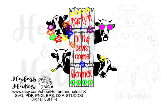 Party'n til the cows come home!  Digital file, digital cut file, sublimation, printable, svg, pdf, png, eps,dxf, cricut, silhouette, design
