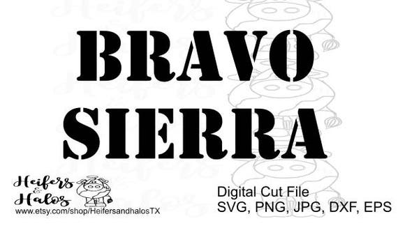 Bravo sierra BS - military terms svg for cricut, silhouette, sure cuts a lot, use for t-shirts, decals, yeti cups