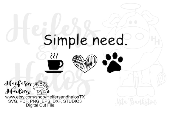 Simple need, coffee, heart, dogs, digital file, digital cut file, sublimation, printable, svg, pdf, png, eps, dxf