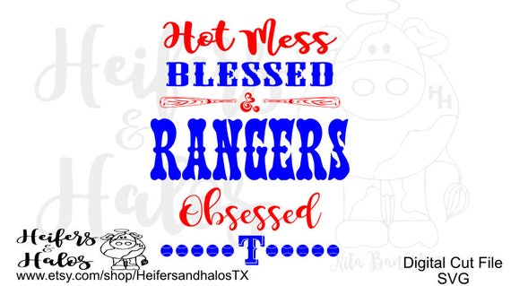 Hot Mess, Blessed, Texas Rangers, Obsessed!  SVG file for t shirts, Yeti cups, decals, bags, and more!
