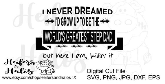 I never dreamed I'd grow up to be the world's greatest step dad svg cut file, Father's day decal and t-shirt design Christmas