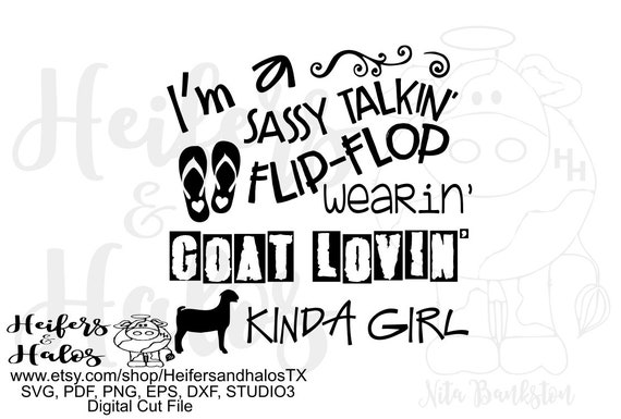 I'm a sassy talkin' flip-flop wearin' goat lovin' kinda girl digital file, digital cut file, printable, sublimation, cricut, silhouette