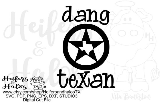 dang texan digital file for cutting machines, svg,png, eps, dxf, studio3, Texas pride, cricut, silhouette, punchy, ranchy