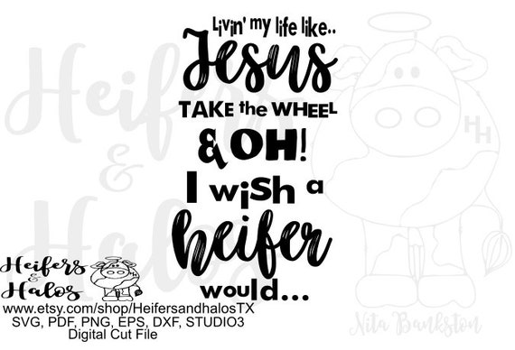Jesus take the wheel and I wish a heifer would, digital cut file, svg, pdf, png, eps, dxf, studio3, studio, printable, cricut, silhouette