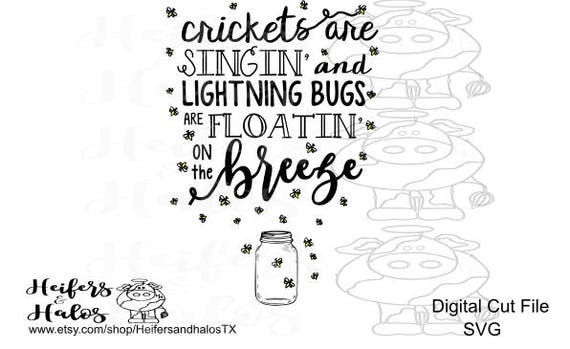 Crickets are singin' and lightning bugs are floatin' on the breeze svg cut file for cricut, cameo silhouette, great for t-shirts, decals