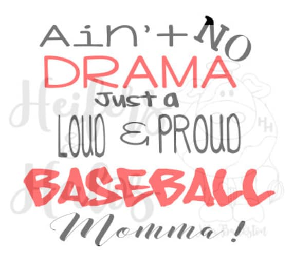 Ain't No Drama, Just a Loud Proud Baseball Momma!  SVG file that says it all!  Perfect for t-shirts, decals, and cups.