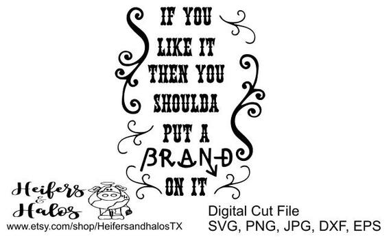 If you like it then you shoulda put a brand on it! svg, png, jpg, dxf, eps cut file for silhouette and cricut