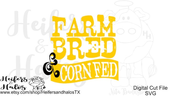 Farm Bred & Corn Fed svg cut file for cricut, silhouette, cameo, for use on t-shirts, vinyl decals, yeti cups
