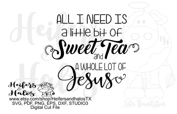 All I Need is a Little Bit of Sweet Tea - great for t-shirts if you love sweet tea and Jesus!