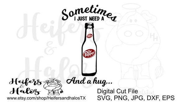 Sometimes I just need a Dr. Pepper and a hug - svg cut file for cricut, cameo silhouette, t-shirts, decals, and yeti cups