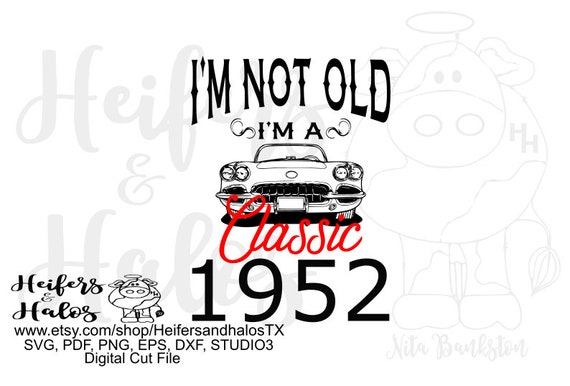 I'm not old, I'm a classic - changeable birthday digital file, digital cut file, svg, pdf, png, eps, cricut, silhouette, t-shirt design