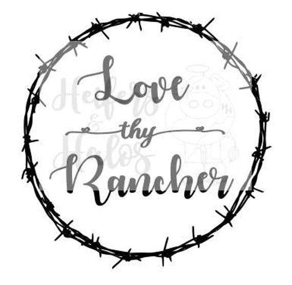 Love thy Rancher SVG file.  Use this file to make tees and tank tops, bags, yeti cups, decals, and wall art.  Support your local rancher!