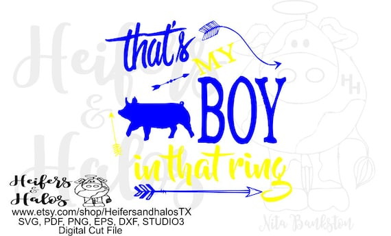 That's my boy in that ring show pig digital file, livestock show, svg, png, pdf, eps. dxf cricut silhouette