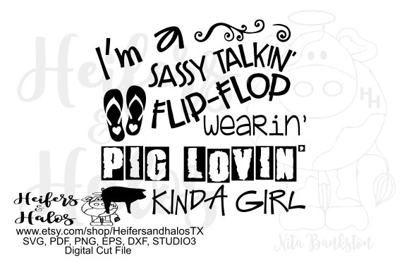 I'm a sassy talkin' flip-flop wearin' pig lovin' kinda girl, digital cut file, digital file, sublimation, printable, cricut, silhouette