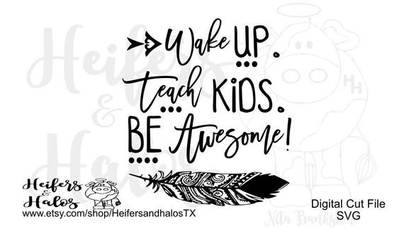 Wake up, teach kids, be awesome! svg, png, pdf, eps, dxf CUT FILE - use on t-shirts, decals, cups, etc with cutting machines