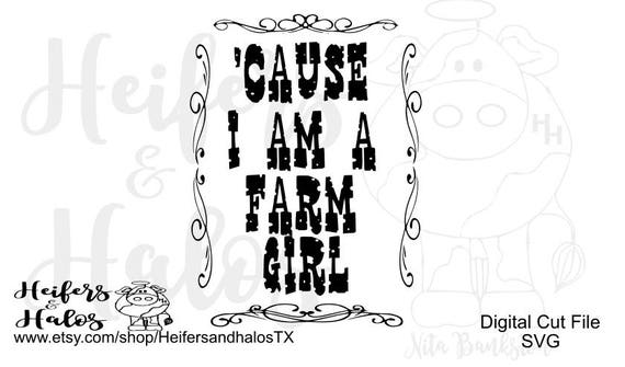 Cause I'm a Farm Girl digital cut file, svg, pdf, png, eps, dxf, studio3, cricut, silhouette, t-shirts, decals, cups, farm svg, farm girl