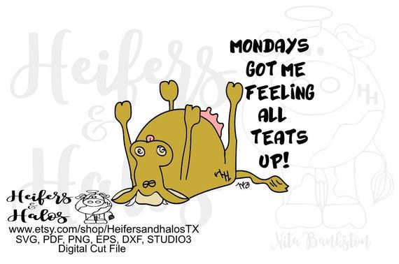 Mondays got me feeling all teats up funny cow humor digital file, printable, cut file, sublimation, svg, pdf, png, eps, dxf, studio3