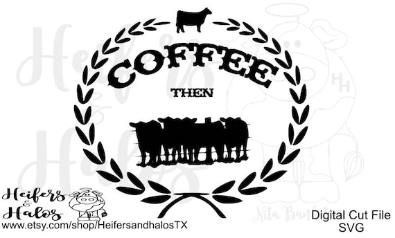 Coffee then Cows cut file, svg, pdf, png, eps, dxf - cut file western svg, heifer, decal, t-shirts, yeti cups, cricut, silhouette