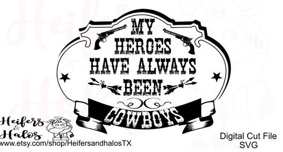 My heroes have always been cowboys - DIGITAL CUT file for Cricut and Silhouette.  Great to use on t-shirts, decals, cups. etc.