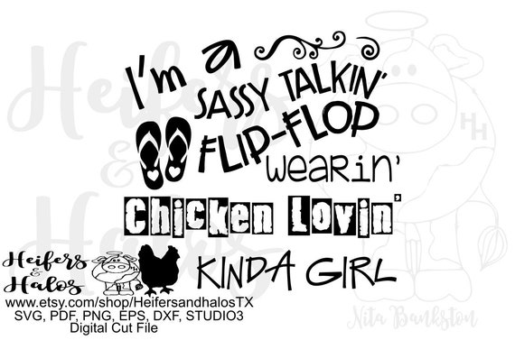 I'm a sassy talkin' flip flop wearin' chicken lovin' kinda girl digital file, digital cut file, printable, sublimation, cricut, silhouette