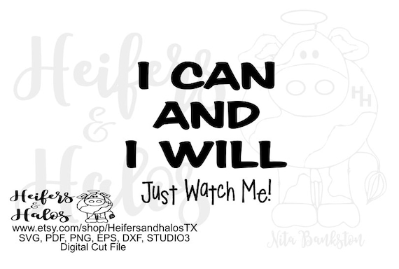 I Can and I Will... Just watch me!  Digital file, digital cut file, sublimation, printable, svg, pdf, png, eps, dxf, cricut, silhouette