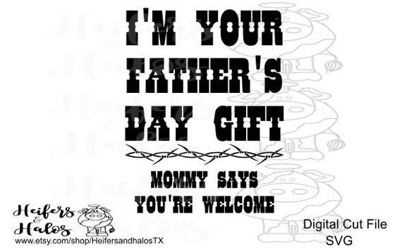 I'm your father's day gift, mommy says you're welcome western svg cut file, cricut, silhouette, t-shirt, decal, yeti cup