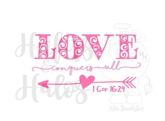 Love Conquers All 1 Corinthians 16:29 digital cut file svg for cricut and silhouette