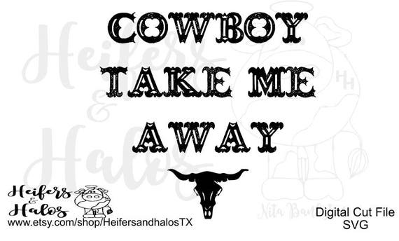 Cowboy Take Me Away - svg and png file for cricut and silhouette, yeti cup, decal, and tshirt